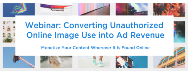 Webinar: Converting Unauthorized  Online Image Use into Ad Revenue