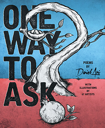 """One Way To Ask"" Poems by Daniel Ari with Illustrations by 67 Artists"