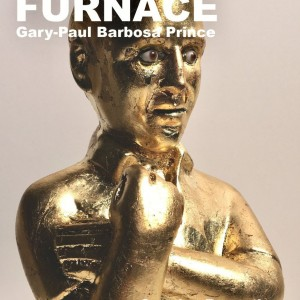 MY FIERY FURNACE: The Art of Gary-Paul Barbosa Prince