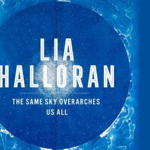 Lia Halloran: The Same Sky Overarches Us All,